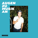 Augen zu Musik an/Bosse