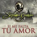 Si Me Falta Tu Amor/La Séptima Banda