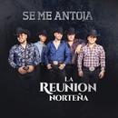 Se Me Antoja/La Reunion Norteña