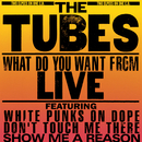 What Do You Want From Live (Live From Hammersmith Odeon)/The Tubes