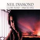 Glory Road - 1968 To 1972/Neil Diamond