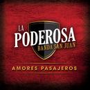 Amores Pasajeros/La Poderosa Banda San Juan