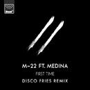 First Time (Disco Fries Remix) (feat. Medina)/M-22