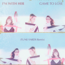 Game To Lose (Tune-Yards Remix)/I'm With Her
