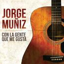 Con La Gente Que Me Gusta/Jorge Muñiz