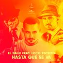 Hasta Que Se Va (feat. Loco Escrito)/El Baile