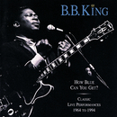 How Blue Can You Get? (Classic Live Performances 1964 - 1994)/B.B. King