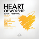 Heart Of Worship -  Lord, I Need You/Maranatha! Music