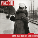 Let's Make Sure We Kiss Goodbye/Vince Gill