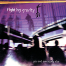You And Everybody Else/Fighting Gravity
