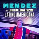Latino Americana (feat. Linda Pira, Danny Saucedo)/Mendez