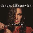 Sin Tu Amor/Sandra Mihanovich