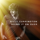 Bring It On Over/Billy Currington