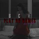 PLAY NO GAMES/BCW