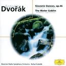 Dvorák: Slavonic Dances op. 46; The Water Goblin/Rafael Kubelik, Symphonieorchester des Bayerischen Rundfunks