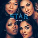 "My Type (From ""Star"" Season 3) (feat. Jude Demorest, Ryan Destiny, Brittany O'Grady)/Star Cast"