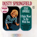 Stay Awhile / I Only Want To Be With You/Dusty Springfield