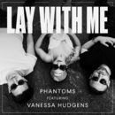 Lay With Me (feat. Vanessa Hudgens)/Phantoms