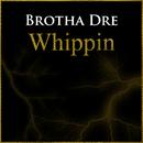 Whippin (feat. Adtarah)/Brotha Dre