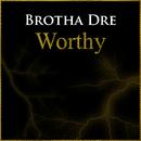 Worthy/Brotha Dre