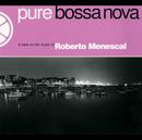 Pure Bossa Nova/Roberto Menescal