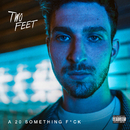 A 20 Something Fuck/Two Feet