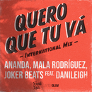 Quero Que Tu Vá (International Mix) (feat. DaniLeigh)/Ananda, Mala Rodríguez, Joker Beats