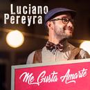 Me Gusta Amarte/Luciano Pereyra