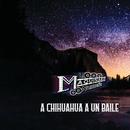 A Chihuahua A Un Baile/La Maquinaria Norteña