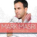 Christmas Is… (Deluxe Expanded Edition)/Mark Masri