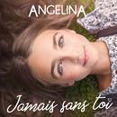 Jamais sans toi/Angelina