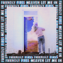 Heaven Let Me In/Friendly Fires