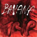 Trip/Banana