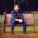 I Serve A Savior/Josh Turner