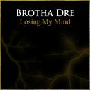 Losing My Mind/Brotha Dre