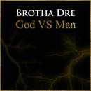 God Vs Man/Brotha Dre