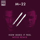 How Does It Feel (Weiss Edit)/M-22