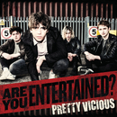 Are You Entertained?/Pretty Vicious
