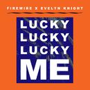 Lucky Lucky Lucky Me (Firewire Vs. Evelyn Knight)/Evelyn Knight