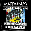 Happy If You're Happy (Extended Version) (feat. Skizzy Mars)/Matt and Kim