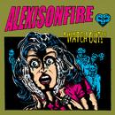 """""""Watch Out!""""/Alexisonfire"""