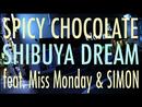 SHIBUYA DREAM (feat. Miss Monday, SIMON)/SPICY CHOCOLATE