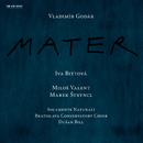 Godár: Mater/Iva Bittová, Miloš Valent, Marek Stryncl, Dusan Bill, Bratislava Conservatory Choir, Solamente Naturali