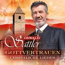 Gottvertrauen - christliche Lieder/Oswald Sattler