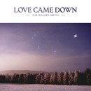 Love Came Down/Kim Walker-Smith
