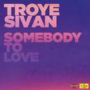 Somebody To Love/Troye Sivan