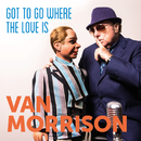 Got To Go Where The Love Is/Van Morrison