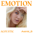 Emotion (Acoustic)/Astrid S