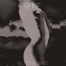 Blood Remixed/Rhye