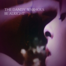 Be Alright/The Dandy Warhols